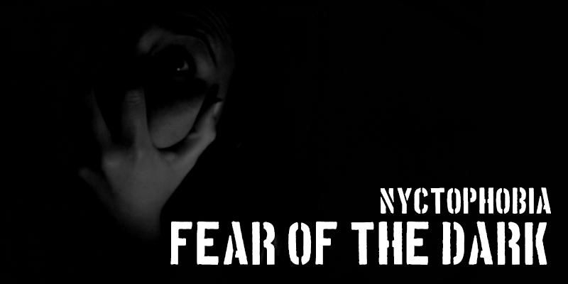 nyctophobia, fear of night, fear of darkness