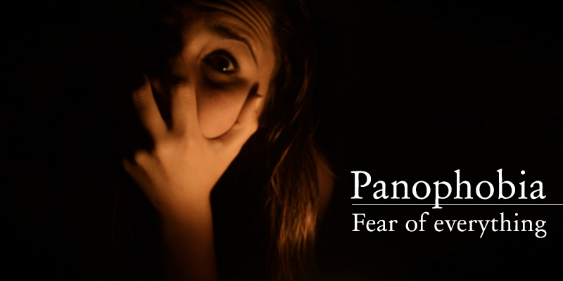 panophobia - fear of everything